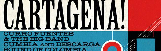 Cartagena! Curro Fuentes and the Big Band Cumbia and Descarga Sound of Columbia 1962-72