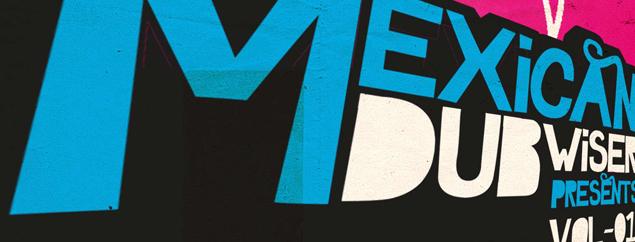 Mexican Dubwiser Presents Sonidos De Hoy Y Siempre Volumes One and Two